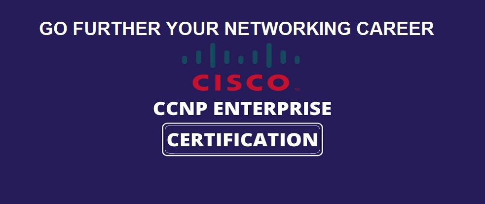 Go Further in Your Networking Career with CCNP Enterprise Certification